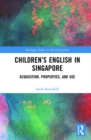 Children's English in Singapore : Acquisition, Properties, and Use - Book