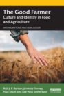 The Good Farmer : Culture and Identity in Food and Agriculture - Book
