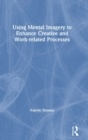 Using Mental Imagery to Enhance Creative and Work-related Processes - Book