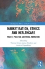 Marketisation, Ethics and Healthcare : Policy, Practice and Moral Formation - Book