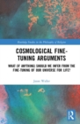 Cosmological Fine-Tuning Arguments : What (if Anything) Should We Infer from the Fine-Tuning of Our Universe for Life? - Book