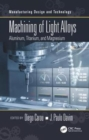 Machining of Light Alloys : Aluminum, Titanium, and Magnesium - Book