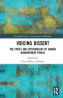 Voicing Dissent : The Ethics and Epistemology of Making Disagreement Public - Book