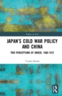 Japan's Cold War Policy and China : Two Perceptions of Order, 1960-1972 - Book