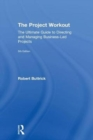 The Project Workout : The Ultimate Guide to Directing and Managing Business-Led Projects - Book