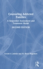 Counseling Addicted Families : A Sequential Assessment and Treatment Model - Book
