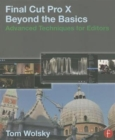 Final Cut Pro X Beyond the Basics : Advanced Techniques for Editors - Book