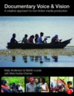 Documentary Voice & Vision : A Creative Approach to Non-Fiction Media Production - Book