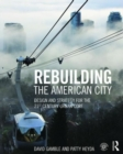 Rebuilding the American City : Design and Strategy for the 21st Century Urban Core - Book