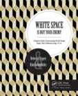 White Space Is Not Your Enemy : A Beginner's Guide to Communicating Visually Through Graphic, Web &  Multimedia Design - Book
