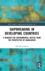 Shipbreaking in Developing Countries : A Requiem for Environmental Justice from the Perspective of Bangladesh - Book