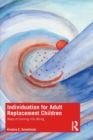 Individuation for Adult Replacement Children : Ways of Coming into Being - Book