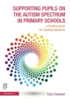 Supporting Pupils on the Autism Spectrum in Primary Schools : A Practical Guide for Teaching Assistants - Book