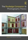 The Routledge Companion to Photography Theory - Book