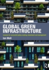 Global Green Infrastructure : Lessons for successful policy-making, investment and management - Book