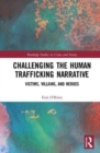 Challenging the Human Trafficking Narrative : Victims, Villains, and Heroes - Book