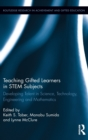 Teaching Gifted Learners in Stem Subjects : Developing Talent in Science, Technology, Engineering and Mathematics - Book