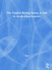 The Chinese Writing System in Asia : An Interdisciplinary Perspective - Book