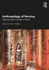 Anthropology of Nursing : Exploring Cultural Concepts in Practice - Book