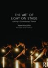 The Art of Light on Stage : Lighting in Contemporary Theatre - Book