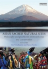 Asian Sacred Natural Sites : Philosophy and practice in protected areas and conservation - Book