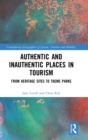Authentic and Inauthentic Places in Tourism : From Heritage Sites to Theme Parks - Book