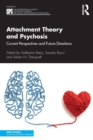 Attachment Theory and Psychosis : Current Perspectives and Future Directions - Book