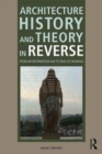 Architecture History and Theory in Reverse : From an Information Age to Eras of Meaning - Book