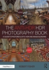 The Anti-HDR HDR Photography Book : A Guide to Photorealistic HDR and Image Blending - Book