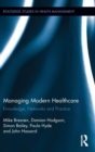 Managing Modern Healthcare (Open Access) : Knowledge, Networks and Practice - Book