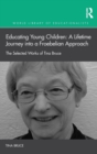 Educating Young Children: A Lifetime Journey into a Froebelian Approach : The Selected Works of Tina Bruce - Book