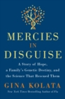 Mercies in Disguise : A Story of Hope, a Family's Genetic Destiny, and the Science That Rescued Them - Book
