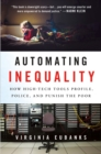 Automating Inequality : How High-Tech Tools Profile, Police, and Punish the Poor - Book