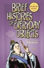 Brief Histories of Everyday Objects - Book