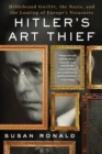 Hitler's Art Thief : Hildebrand Gurlitt, the Nazis, and the Looting of Europe's Treasures - Book