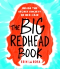 The Big Redhead Book : Inside the Secret Society of Red Hair - Book