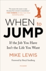 When to Jump : If the Job You Have Isn't the Life You Want - eBook