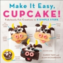 Make It Easy, Cupcake : Fabulously Fun Creations in 4 Simple Steps - Book