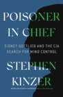 Poisoner in Chief : Sidney Gottlieb and the CIA Search for Mind Control - Book