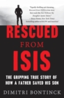 Rescued from Isis : The Gripping True Story of How a Father Saved His Son - Book