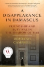A Disappearance in Damascus : Friendship and Survival in the Shadow of War - Book
