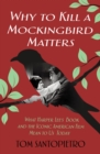 Why To Kill a Mockingbird Matters : What Harper Lee's Book and the Iconic American Film Mean to Us Today - Book