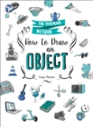 How to Draw an Object : The Foolproof Method - Book
