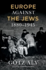 Europe Against the Jews, 1880-1945 - Book