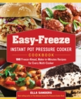 Easy-Freeze Instant Pot Pressure Cooker Cookbook : 100 Freeze-Ahead, Make-in-Minutes Recipes for Every Multi-Cooker - Book