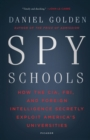 Spy Schools : How the CIA, FBI, and Foreign Intelligence Secretly Exploit America's Universities - Book