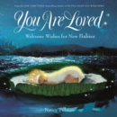You Are Loved : Welcome Wishes for New Babies - Book