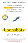 Loonshots : How to Nurture the Crazy Ideas That Win Wars, Cure Diseases, and Transform Industries - Book
