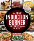The Best Induction Burner Recipes on the Planet : 100 Easy Recipes for Your Portable Cooktop - Book