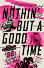 Nothin' But A Good Time : The Uncensored History of the '80s Hard Rock Explosion - Book